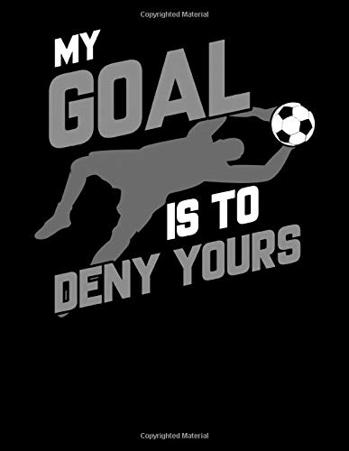 My Goal Is To Deny Yours: Soccer Goalie I'm Here To Deny Your Goals Futbol...