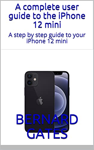 A complete user guide to the iPhone 12 mini: A step by step guide to your iPhone 12 mini (English Edition)