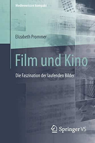 Film und Kino: Die Faszination der laufenden Bilder (Medienwissen kompakt)