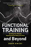 Functional Training and Beyond: Building the Ultimate Superfunctional Body and Mind (Building Muscle and Performance)