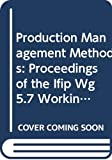 Production Management Methods: Proceedings of the Ifip Wg5.7 Working Conference, Gramado, Brazil, 21-24 March 1994 (Ifip Transactions B: Computer Ap)