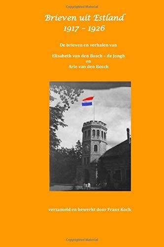 Brieven uit Estland 1917-1926: De brieven en verhalen van Elisabeth van den Bosch - de Jongh en Arie van den Bosch
