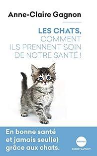 Les chats, comment ils prennent soin de notre santé ! par Gagnon
