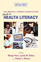 The Medical Library Association Guide to Health Literacy (Medical Library Association Guides)