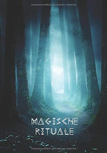 Magische Rituale: Weiße Magie und Zaubersprüche, rituellen Hausreinigung, Liebeszauber, Rauhnächte, Räuchern, Alte Bräuche, Selbst Rituale gestalten und notieren