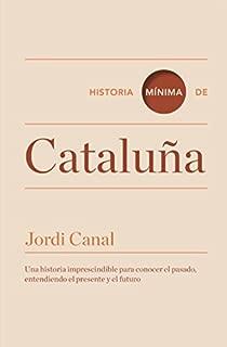 Historia mínima de Cataluña (Historias mínimas) (Spanish Edition)