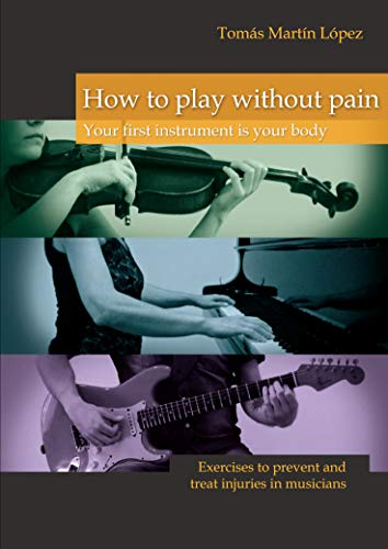 How to play without pain. Your first instrument is your body: Exercises to prevent and treat injuries in musicians