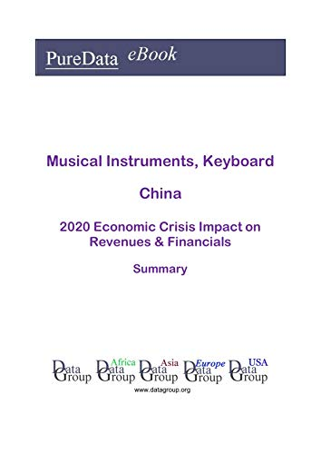 Musical Instruments, Keyboard China Summary: 2020 Economic Crisis Impact on Revenues & Financials (English Edition)