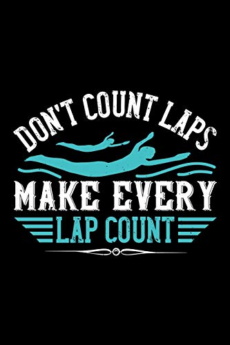 Don't Count Laps Make Every Lap Count: Best swimming quote journal notebook for multiple purpose like writing notes, plans and ideas. Swimming ... for swimmer. (Proud Swimmer Journal Notebook)