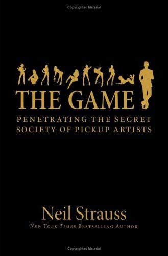 The Game: Penetrating the Secret Society of Pickup Artists (ReganBooks)