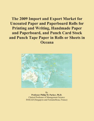 The 2009 Import and Export Market for Uncoated Paper and Paperboard Rolls for Printing and Writing, Handmade Paper and Paperboard, and Punch Card ... Punch Tape Paper in Rolls or Sheets in Oceana