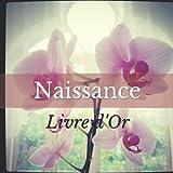Livre d'Or Naissance: LIVOR-NAI-FR-102 Souvenirs de la naissance et photos de bébé. A remplir pour félicitations, remerciements et dédicaces par votre famille et vos amis