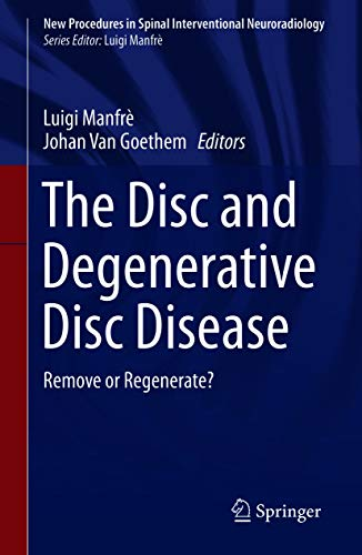 The Disc and Degenerative Disc Disease: Remove or Regenerate? (New Procedures in Spinal Interventional Neuroradiology) (English Edition)