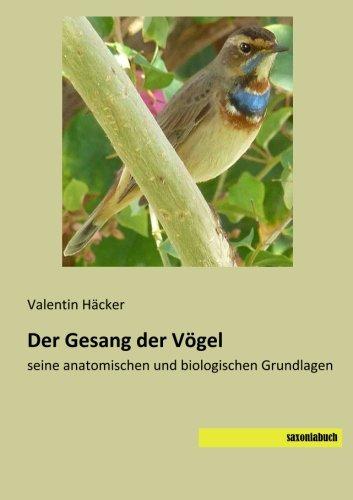 Der Gesang der Voegel: seine anatomischen und biologischen Grundlagen