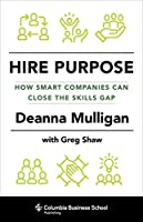 Hire Purpose: How Smart Companies Can Close the Skills Gap