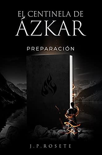 El Centinela de Ázkar: Preparación de J. P. Rosete