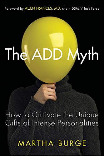 The Add Myth: How to Cultivate the Unique Gifts of Intense Personalities (Attention Deficit Disorder