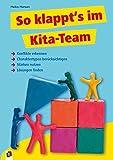 So klappt's im Kita-Team!: ·Konflikte erkennen ·Charaktertypen berücksichtigen ·Stärken nutzen ·Lösungen finden