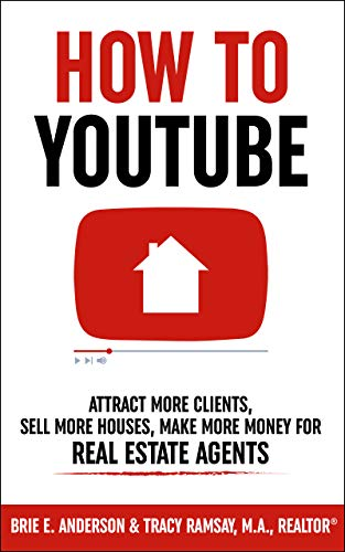How To YouTube For Real Estate Agents: Attract More Clients, Sell More Houses, Make More Money