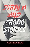 Dirty N Wild Erotic Stories: A Hot Erotica Novel with Different Steamy Short Naughty Adult Fantasies