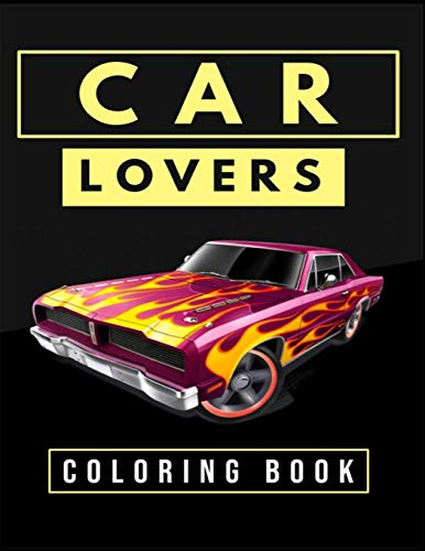 Car Lovers Coloring Book: Cars, Muscle Cars and More / Perfect For Car Lovers To Relax / Hours of Coloring Fun