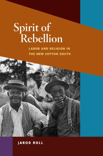 Spirit of Rebellion: Labor and Religion in the New Cotton South (The Working Class in American History)