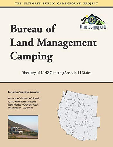 Bureau of Land Management Camping: Directory of 1,142 Camping Areas in 11 States