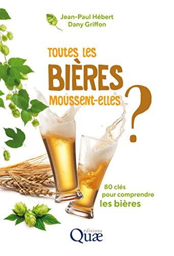 Toutes les bières moussent-elles ?: 80 clés pour comprendre les bières (French Edition)