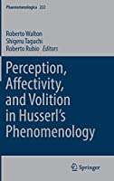 Perception, Affectivity, and Volition in Husserl's Phenomenology (Phaenomenologica (222))