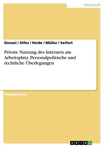 Private Nutzung des Internets am Arbeitsplatz. Personalpolitische und rechtliche Überlegungen (German Edition)