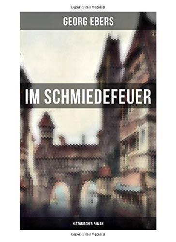 Im Schmiedefeuer: Historischer Roman: Mittelalter-Roman