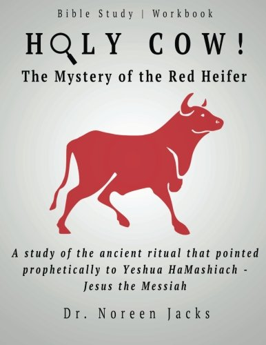 Holy Cow! The Mystery of the Red Heifer: A study of the ancient ritual that pointed prophetically to Yeshua HaMashiach - Jesus the Messiah