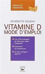 Vitamine D. Mode d'emploi de Brigitte Houssin