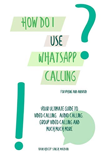 How do I use WhatsApp Calling?!: (Book 2) iPhone and Android (WhatsApp Learners)