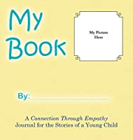 My Book: A Connection Through Empathy Journal for the Stories of a Young Child