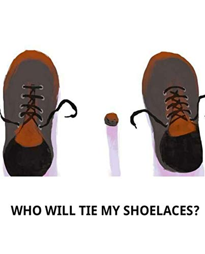WHO WILL TIE MY SHOELACES: Children's growth picture book (English Edition)