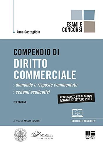 Compendio di Diritto Commerciale - Esame di Stato 2021. Domande e Risposte Commentate + Schemi Esplicativi con espansione online