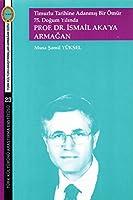 Timurlu Tarihine Adanmis Bir Omur 75. Dogum Yilinda; Prof. Dr. Ismail Aka'ya Armagan