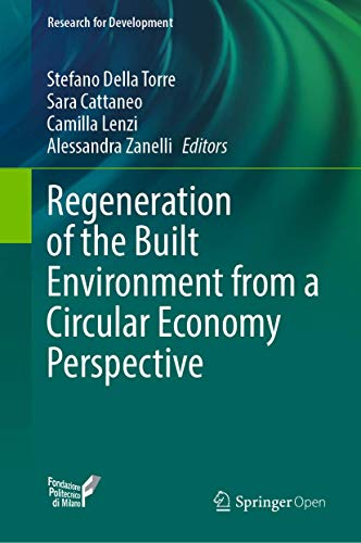 Compare Textbook Prices for Regeneration of the Built Environment from a Circular Economy Perspective Research for Development 1st ed. 2020 Edition ISBN 9783030332556 by Della Torre, Stefano,Cattaneo, Sara,Lenzi, Camilla,Zanelli, Alessandra
