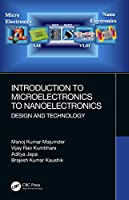 Introduction to Microelectronics to Nanoelectronics: Design and Technology Front Cover