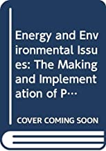 Energy and environmental issues: The making and implementation of public policy