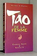 Le tao de la femme - Énergie, santé, sexualité de Maitreyi D. Piontek