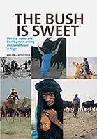 The Bush Is Sweet: Identity, Power and Development Among WoDaaBe Fulani in Niger