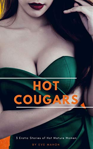Hot Cougars: 3 Erotic Stories of Hot Mature Women (English Edition)