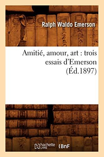 Amitié, amour, art : trois essais d'Emerson (Éd.1897)