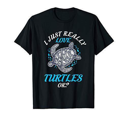 I Just Really Love Turtles, OK? Gift Sea Turtle T-Shirt