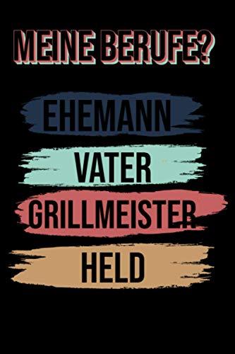 Meine Berufe? Ehemann Vater Grillmeister Held Notizbuch: Notizbuch Meine Berufe? (6 x 9 inches)