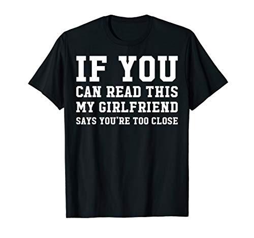 Mens My Girlfriend Says You're Too Close Girlfriend Boyfriends T-Shirt