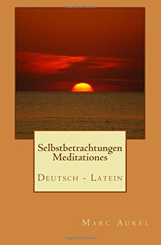 Selbstbetrachtungen - Meditationes : Deutsch / Latein