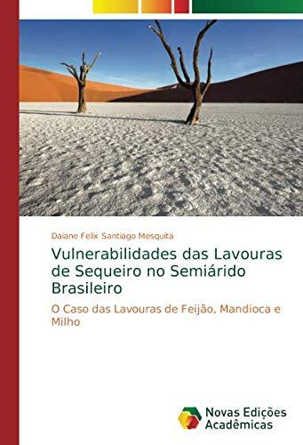Vulnerabilidades das Lavouras de Sequeiro no Semiárido Brasileiro: O Caso das Lavouras de Feijão, Mandioca e Milho
